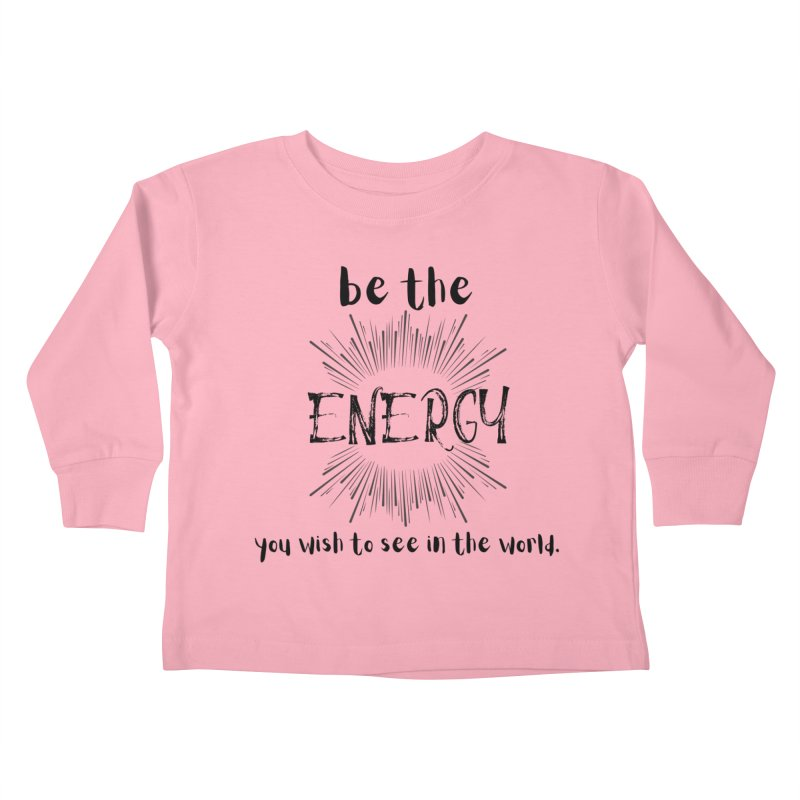 Be The Energy Kids Toddler Longsleeve T-Shirt by C.A.R.E. Gear! by C.A.R.E. Holistic Center