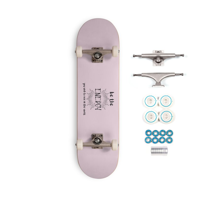 Be The Energy Accessories Skateboard by C.A.R.E. Gear! by C.A.R.E. Holistic Center