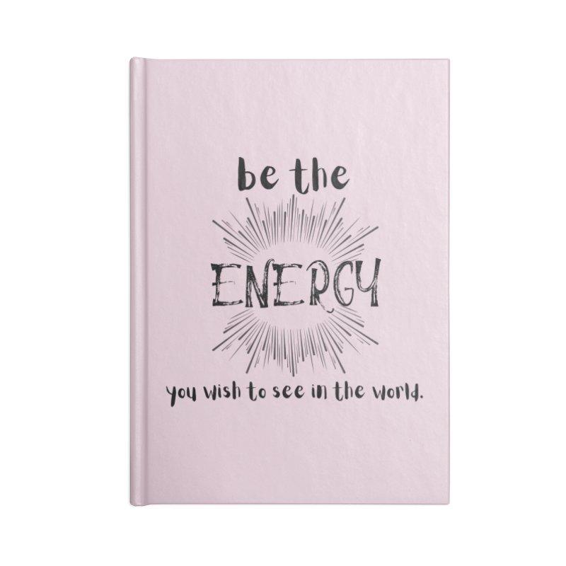 Be The Energy Accessories Notebook by C.A.R.E. Gear! by C.A.R.E. Holistic Center
