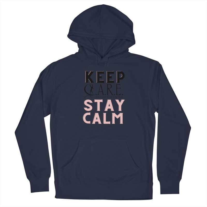 Keep C.A.R.E. Stay Calm Women's Pullover Hoody by C.A.R.E. Gear! by C.A.R.E. Holistic Center