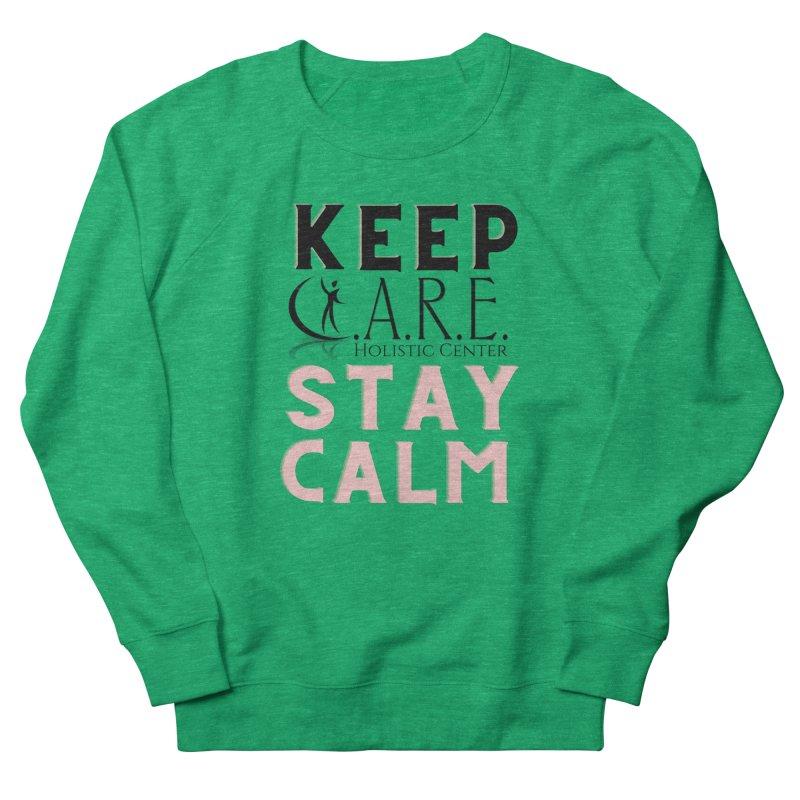 Keep C.A.R.E. Stay Calm Women's Sweatshirt by C.A.R.E. Gear! by C.A.R.E. Holistic Center