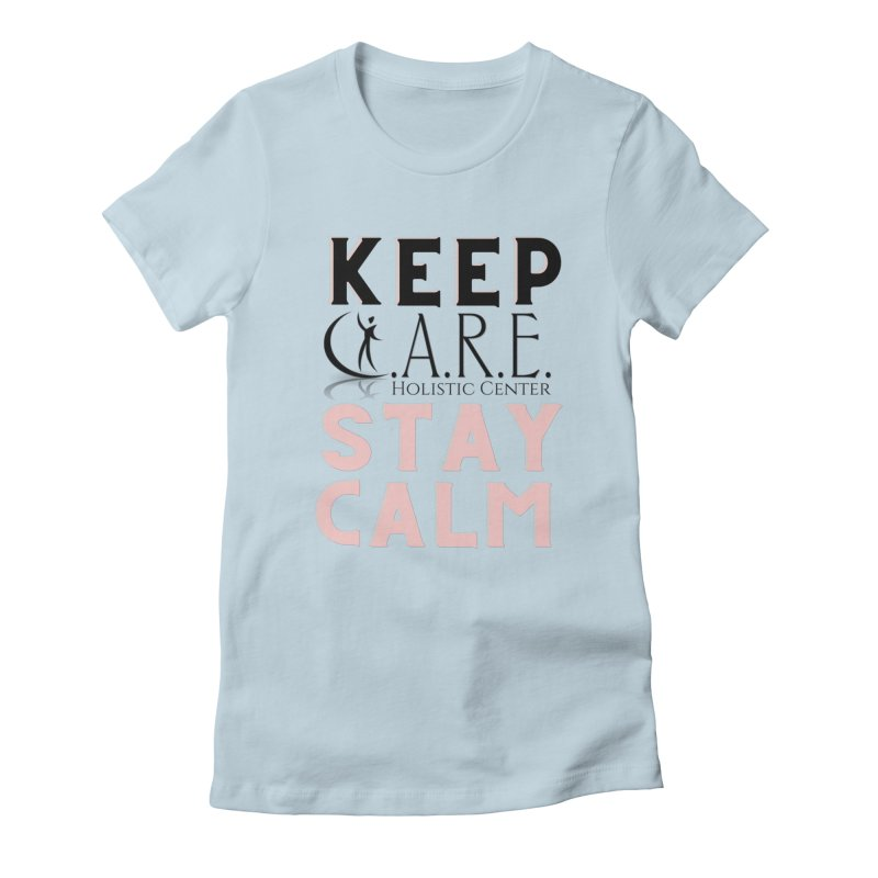 Keep C.A.R.E. Stay Calm Women's T-Shirt by C.A.R.E. Gear! by C.A.R.E. Holistic Center