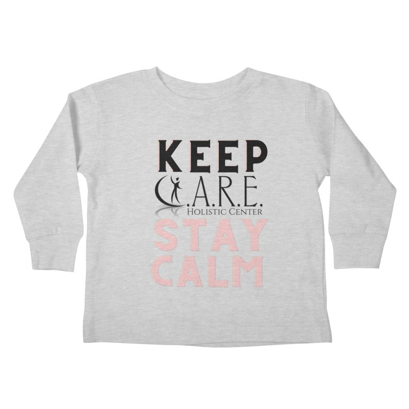 Keep C.A.R.E. Stay Calm Kids Toddler Longsleeve T-Shirt by C.A.R.E. Gear! by C.A.R.E. Holistic Center