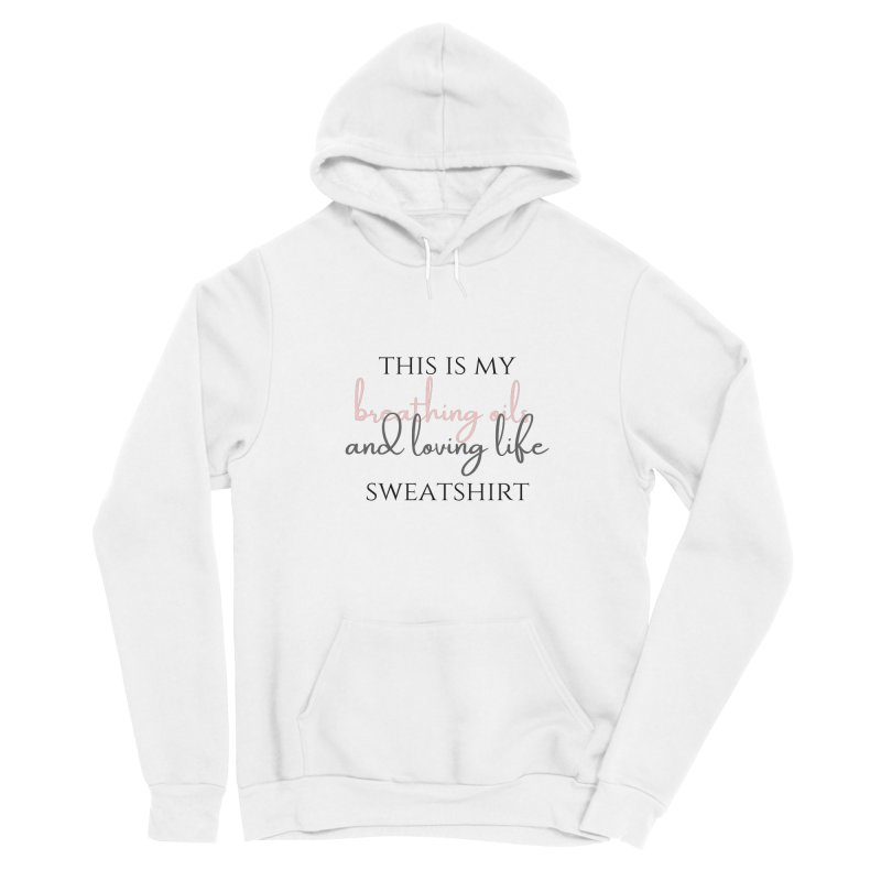 Breathing Oils and Loving Life Women's Pullover Hoody by C.A.R.E. Gear! by C.A.R.E. Holistic Center