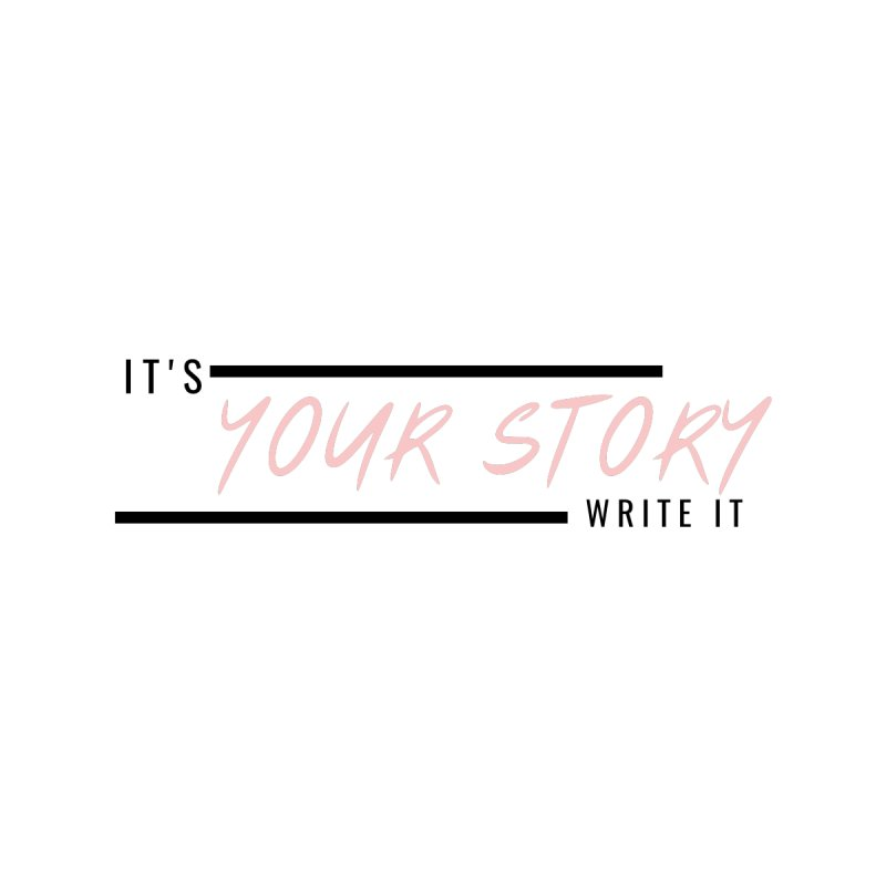 It's Your Story, Write It Women's T-Shirt by C.A.R.E. Gear! by C.A.R.E. Holistic Center