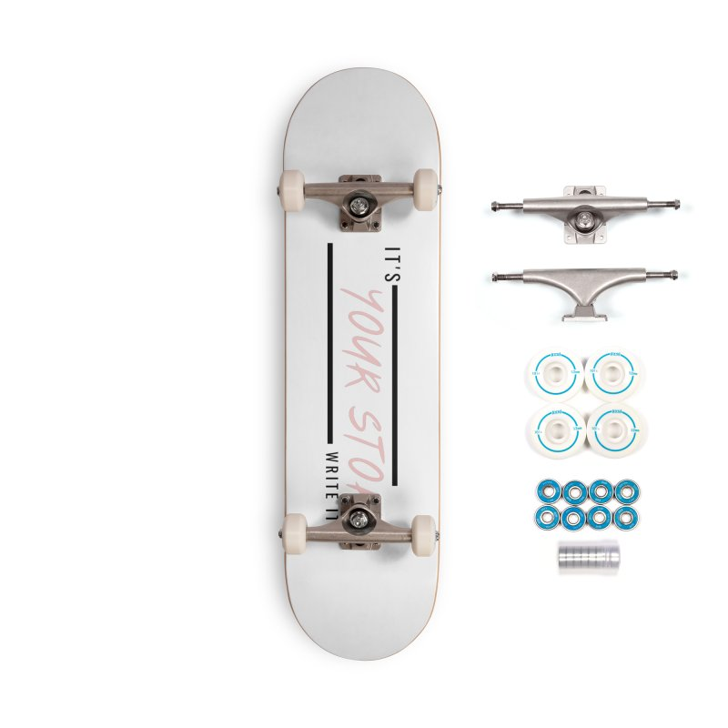 It's Your Story, Write It Accessories Skateboard by C.A.R.E. Gear! by C.A.R.E. Holistic Center