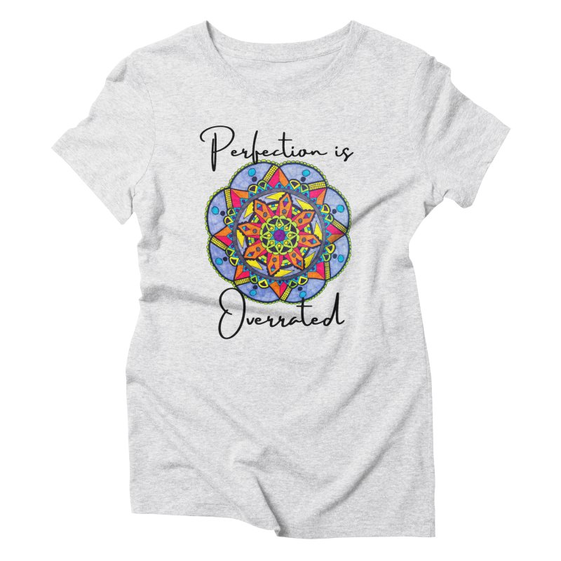 Perfection is Overrated Women's T-Shirt by C.A.R.E. Gear! by C.A.R.E. Holistic Center
