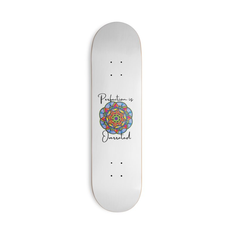 Perfection is Overrated Accessories Skateboard by C.A.R.E. Gear! by C.A.R.E. Holistic Center