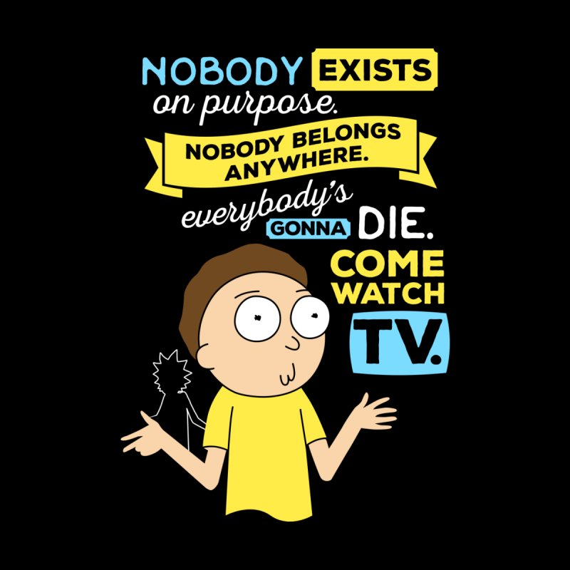 Rick and Morty Nobody Exists on Purpose by carlhuber's Artist Shop
