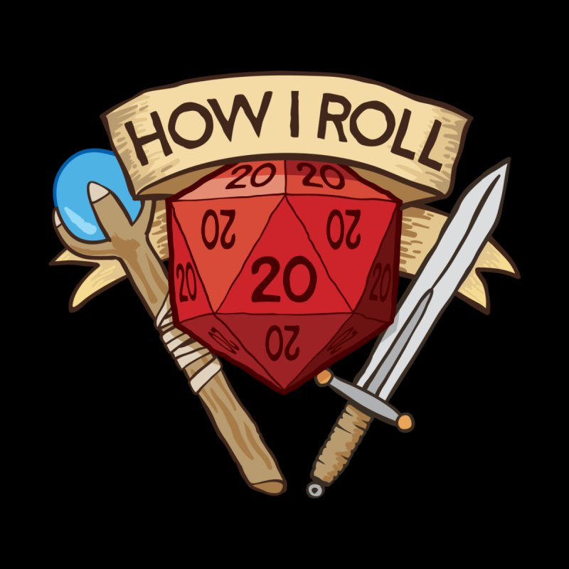 How I Roll Dungeons and Dragons Dice d20 by carlhuber's Artist Shop