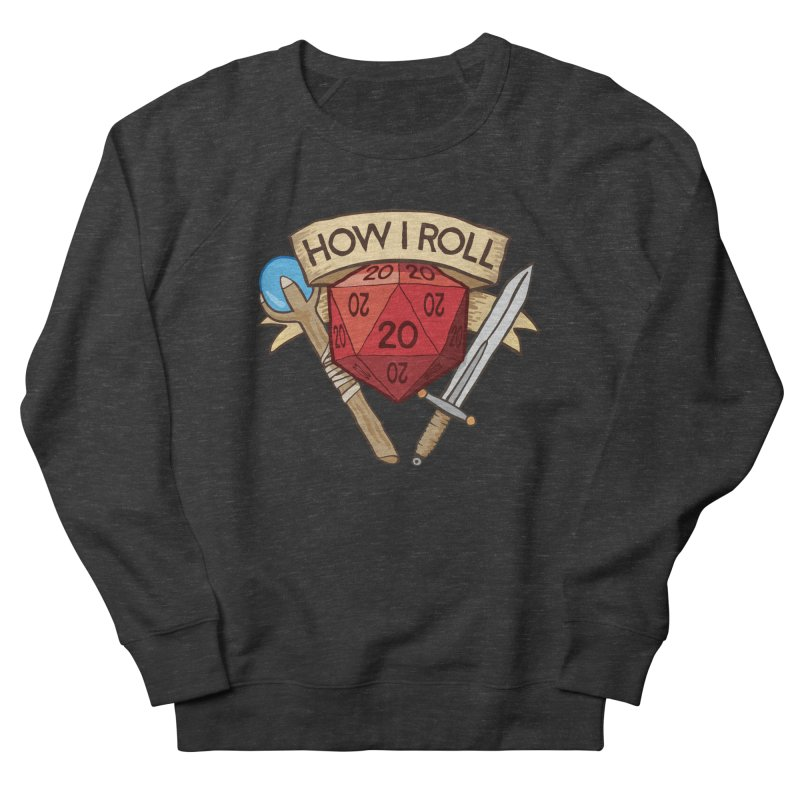 How I Roll Dungeons and Dragons Dice d20 Women's Sweatshirt by carlhuber's Artist Shop