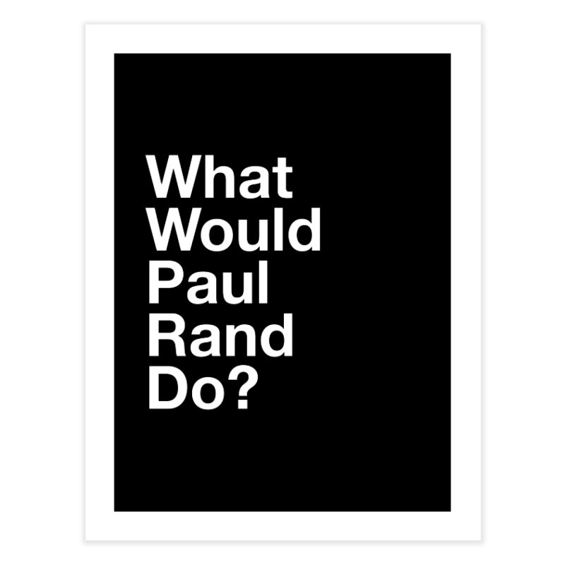 What Would Rand Do? (White) Home Fine Art Print by Billy Carlson