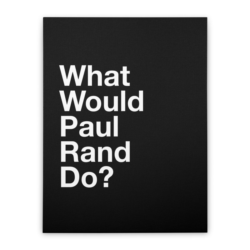 What Would Rand Do? (White) Home Stretched Canvas by Billy Carlson