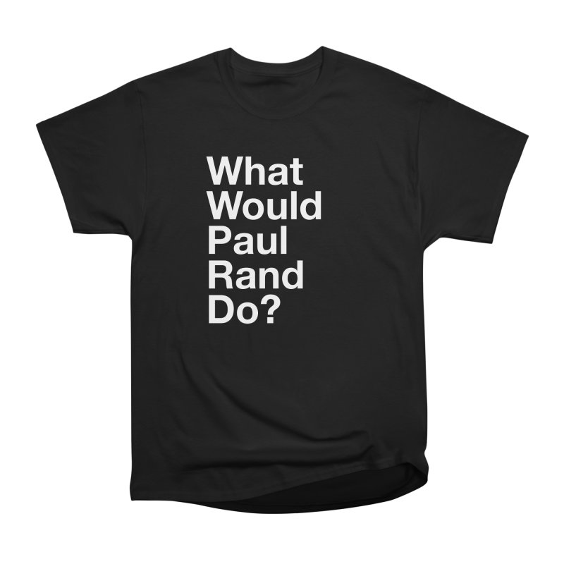 What Would Rand Do? (White) Women's Heavyweight Unisex T-Shirt by Billy Carlson