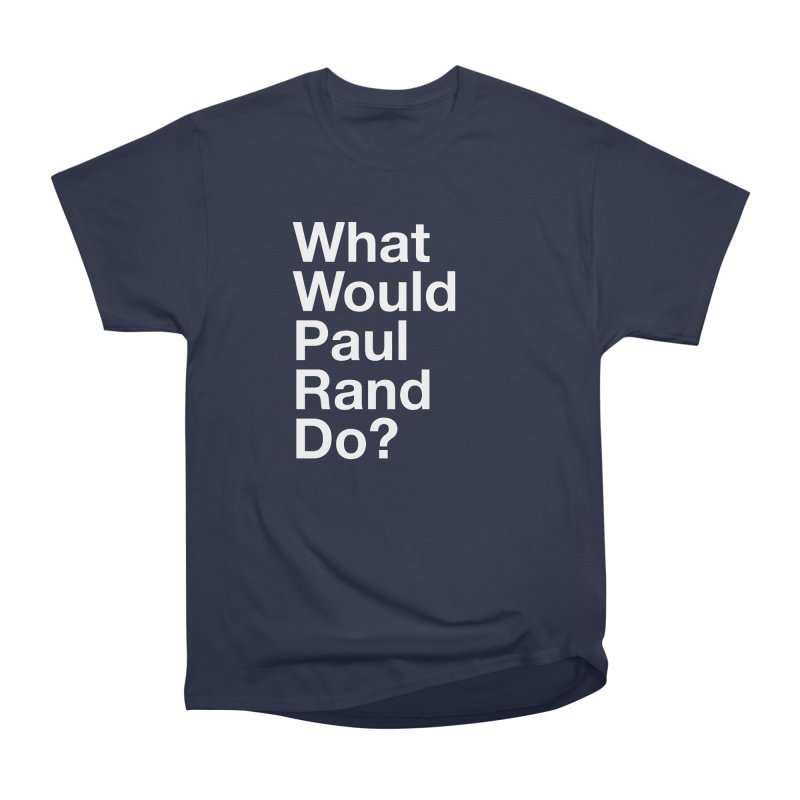What Would Rand Do? (White) Women's Classic Unisex T-Shirt by Billy Carlson