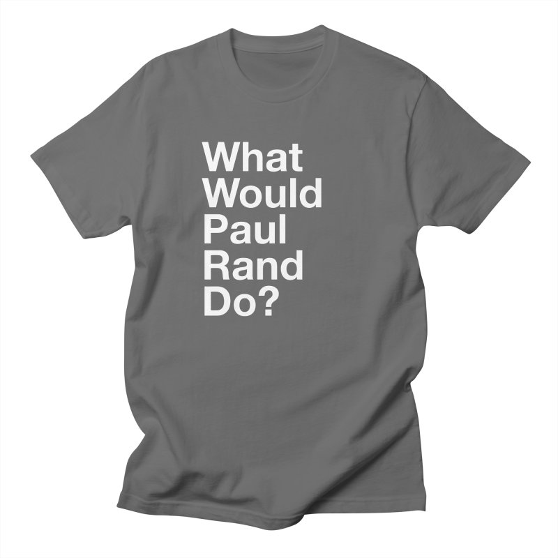 What Would Rand Do? (White) Women's Unisex T-Shirt by Billy Carlson