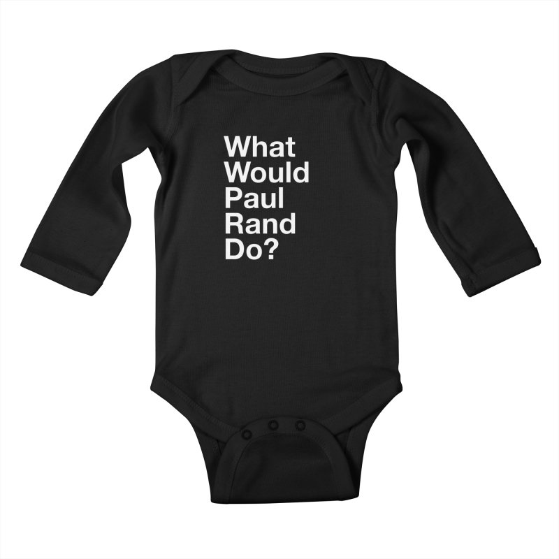 What Would Rand Do? (White) Kids Baby Longsleeve Bodysuit by Billy Carlson