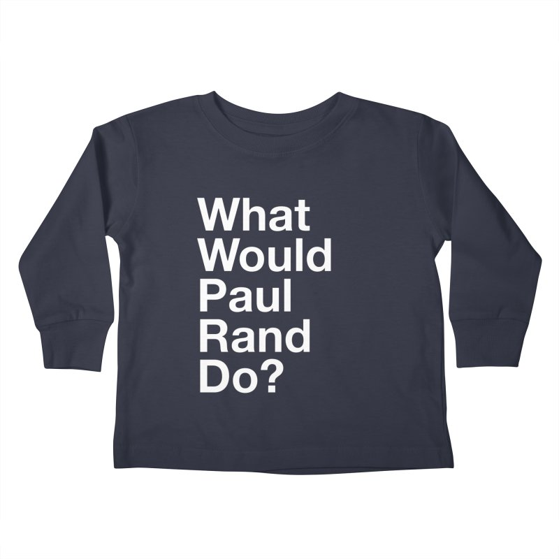 What Would Rand Do? (White) Kids Toddler Longsleeve T-Shirt by Billy Carlson