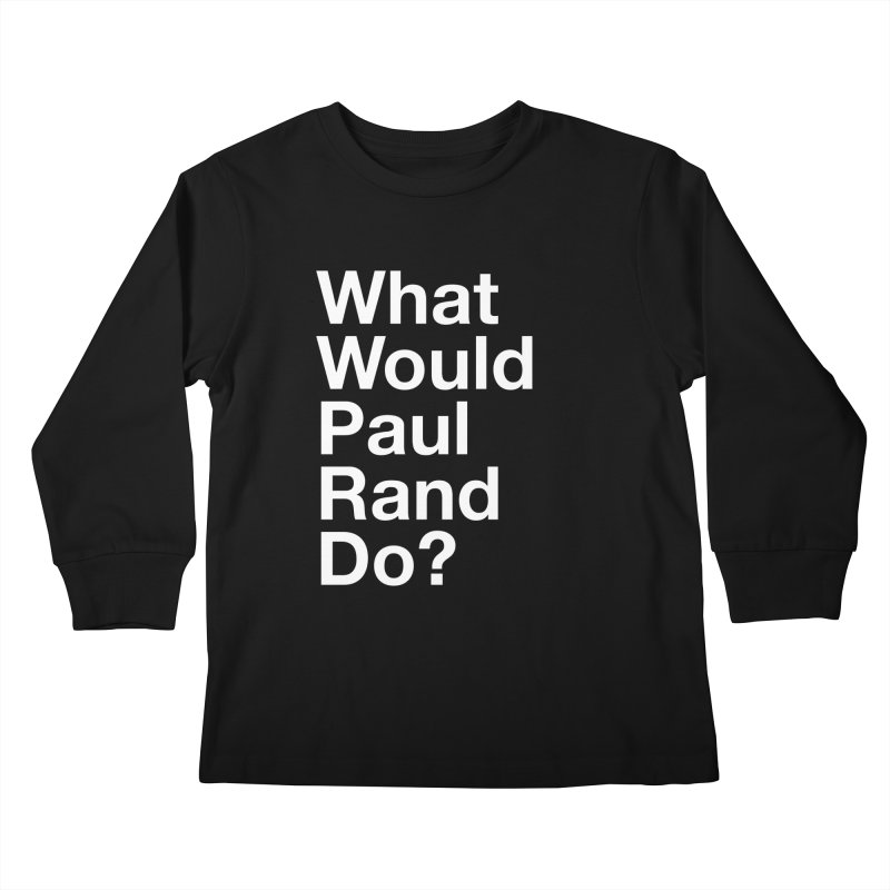 What Would Rand Do? (White) Kids Longsleeve T-Shirt by Billy Carlson