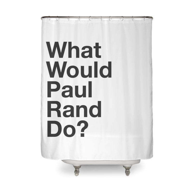 What Would Rand Do? (Black) Home Shower Curtain by Billy Carlson