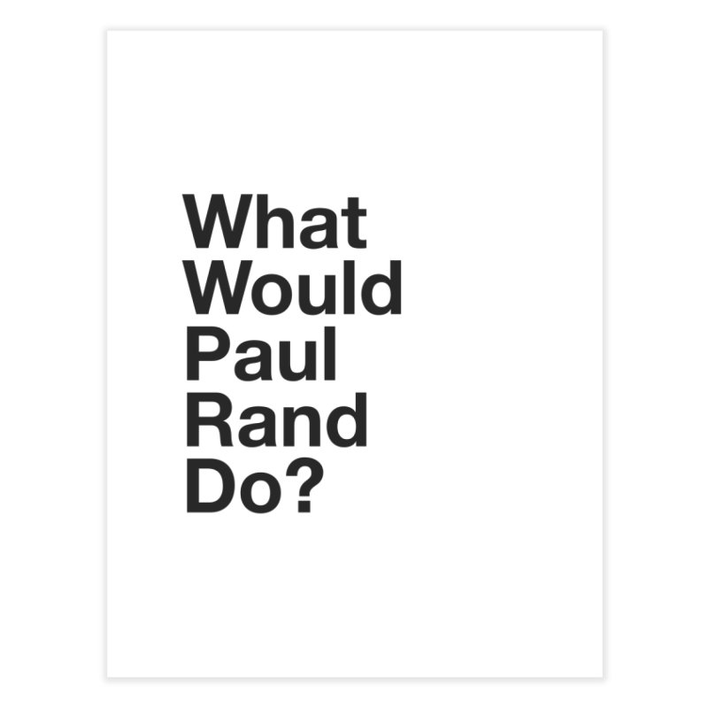 What Would Rand Do? (Black) Home Fine Art Print by Billy Carlson