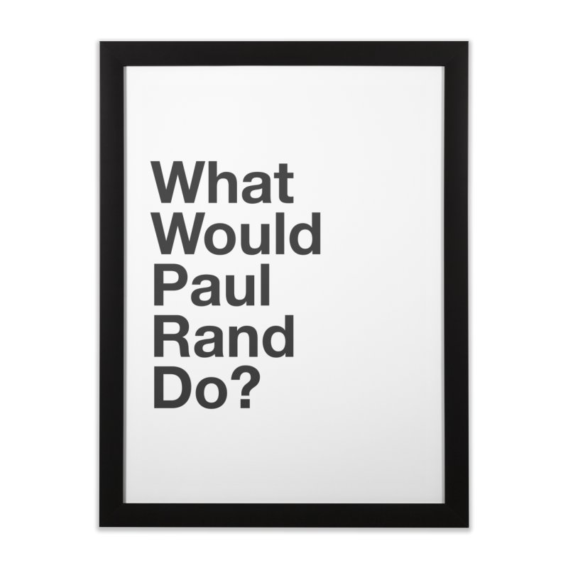 What Would Rand Do? (Black) Home Framed Fine Art Print by Billy Carlson
