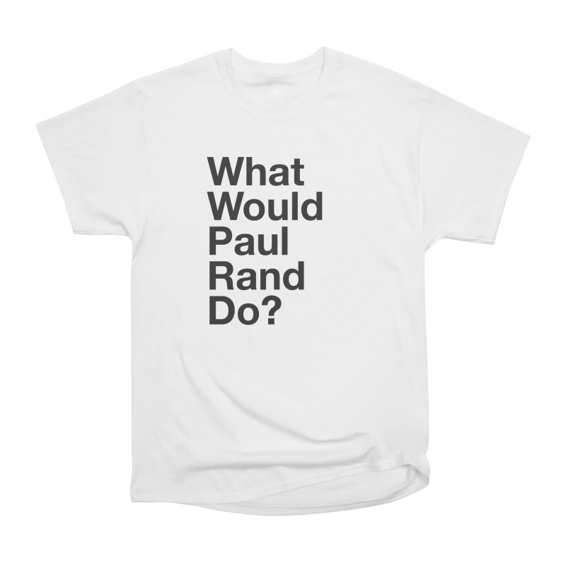 What Would Rand Do? (Black) Women's Classic Unisex T-Shirt by Billy Carlson
