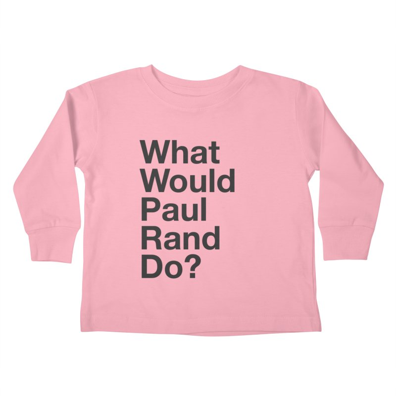 What Would Rand Do? (Black) Kids Toddler Longsleeve T-Shirt by Billy Carlson