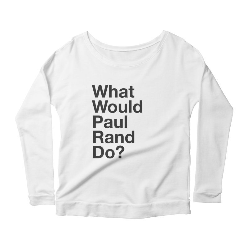 What Would Rand Do? (Black) Women's Longsleeve Scoopneck  by Billy Carlson