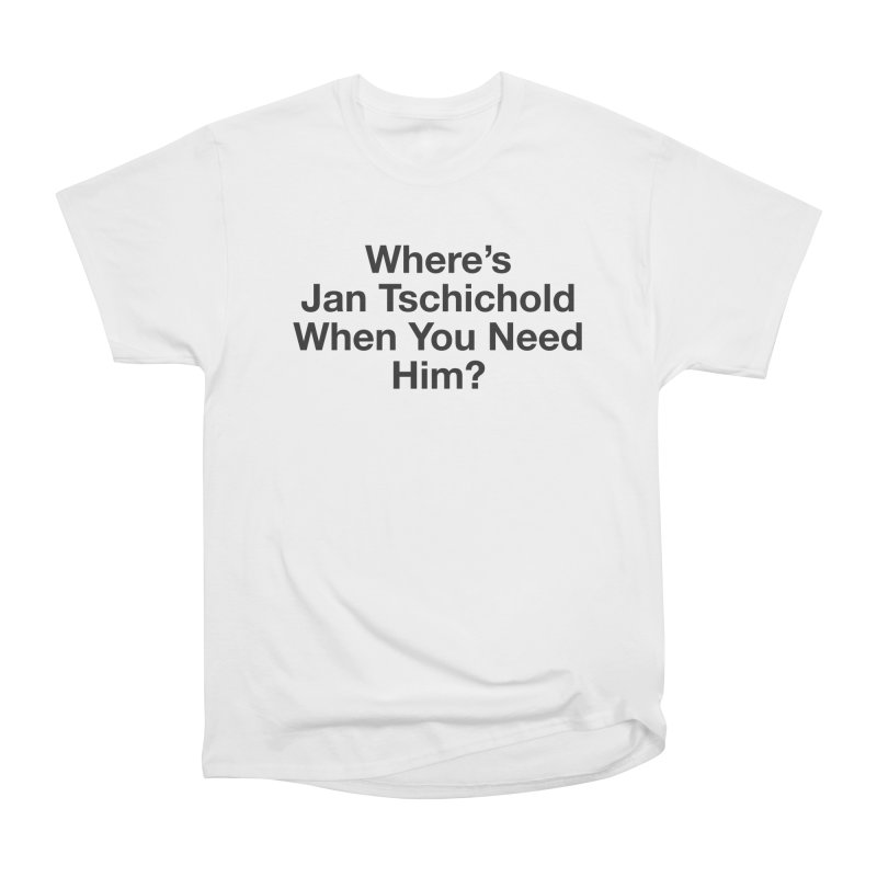Jan Tschichold Women's Classic Unisex T-Shirt by Billy Carlson