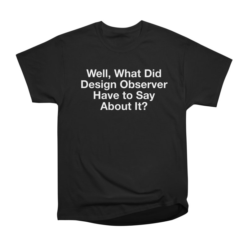 Design Observer Women's Classic Unisex T-Shirt by Billy Carlson