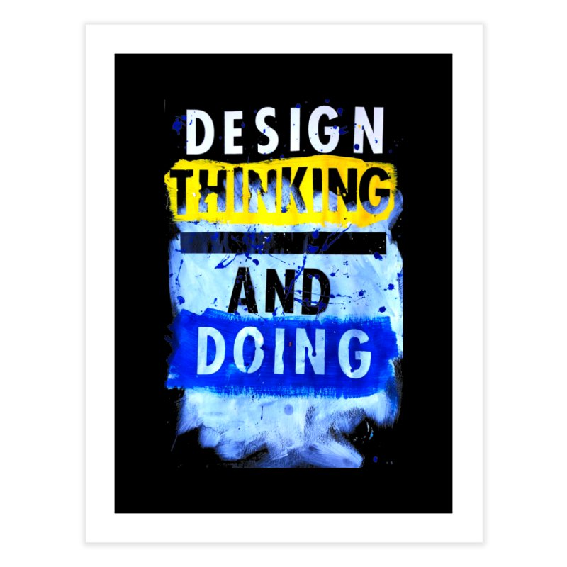Design Thinking and Doing Winter 2018 Home Fine Art Print by Billy Carlson