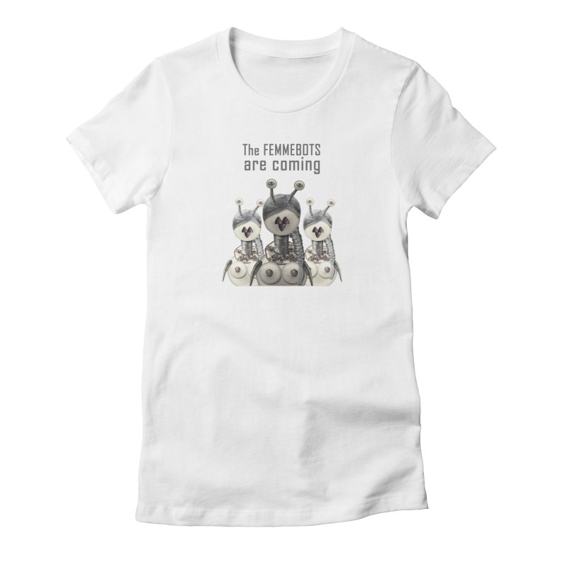 The Femmebots are coming in Women's Fitted T-Shirt White by Carrie Webster's Artist Shop