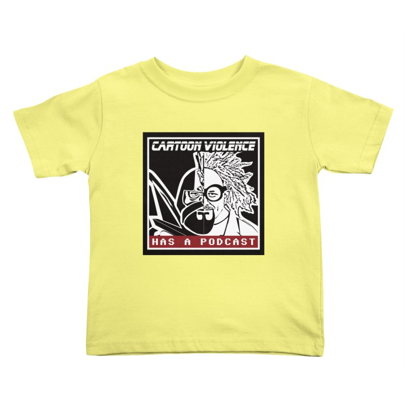 Cartoon Violence Has A Podcast Kids Toddler T-Shirt by Shirts by Cartoon Violence