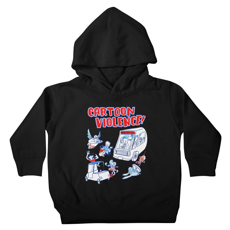 Get Ready For Cartoon Violence! Kids Toddler Pullover Hoody by Shirts by Cartoon Violence