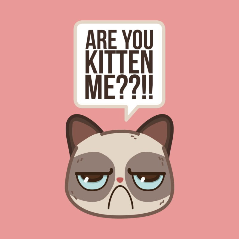 Are you kitten me?   by Casandra Ng