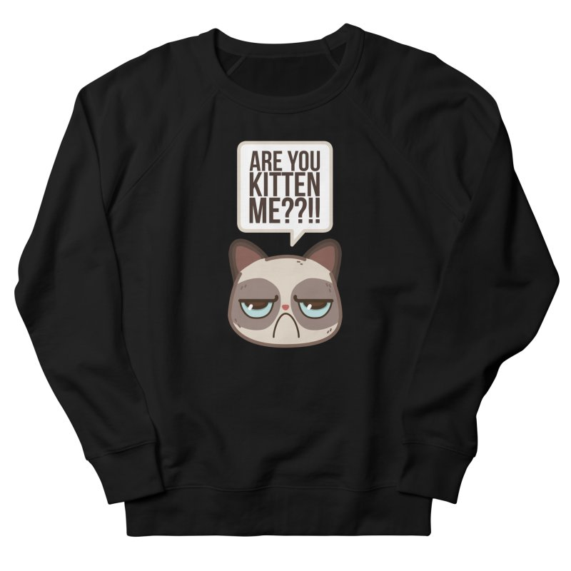 Are you kitten me? Women's Sweatshirt by Casandra Ng