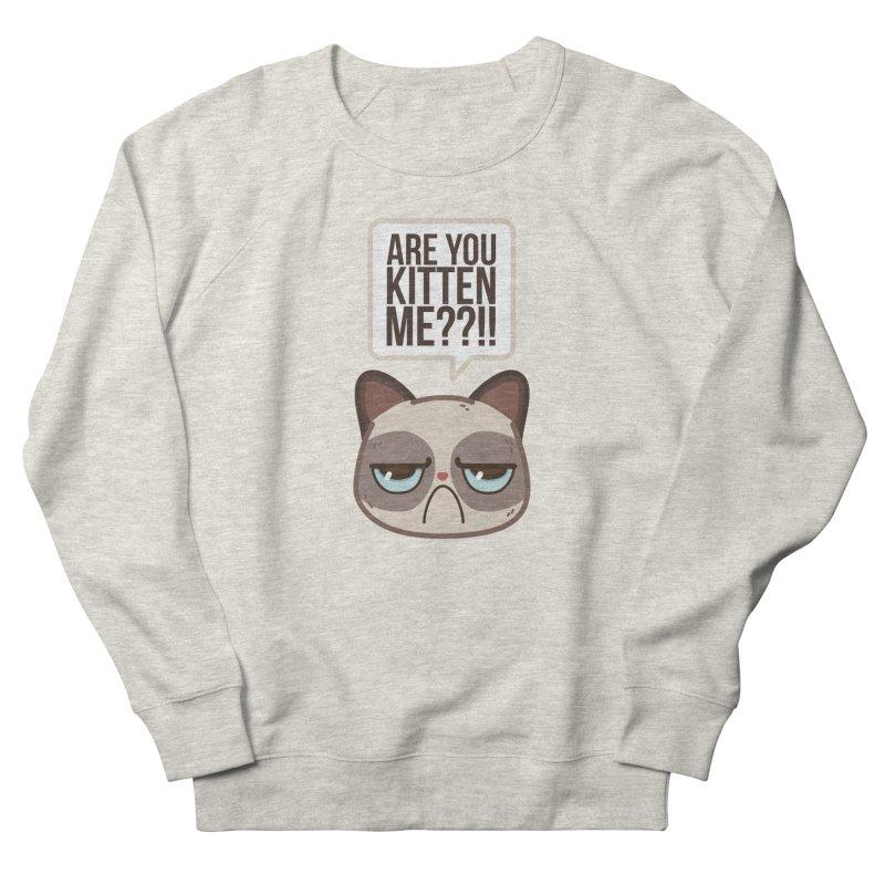 Are you kitten me? Women's Sweatshirt by Casandra Ng