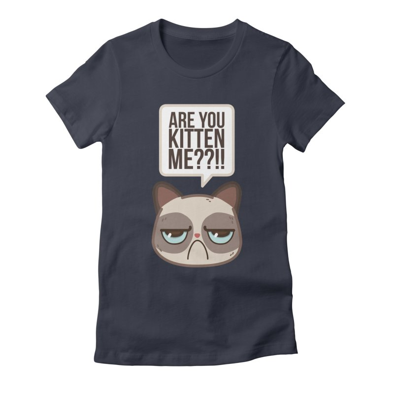 Are you kitten me? Women's Fitted T-Shirt by Casandra Ng