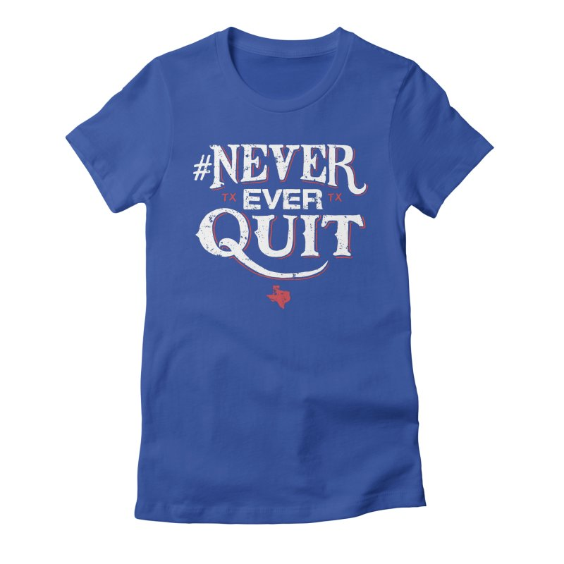 Never Ever Quit Women's Fitted T-Shirt by caseybooth's Artist Shop