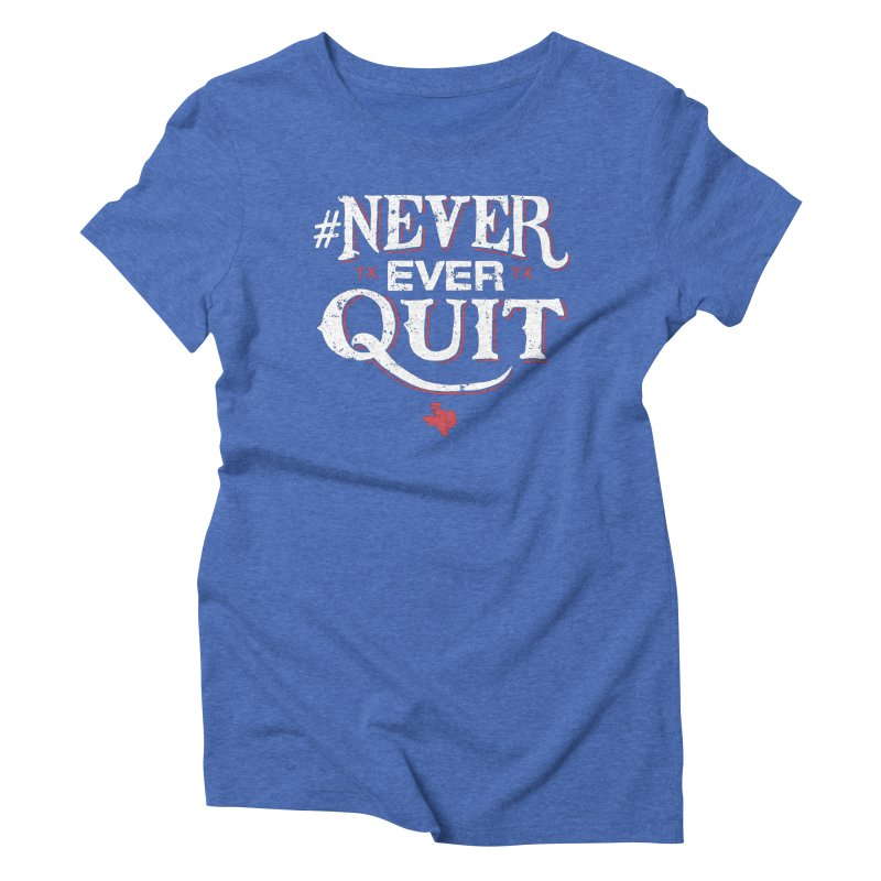 Never Ever Quit Women's Triblend T-shirt by caseybooth's Artist Shop