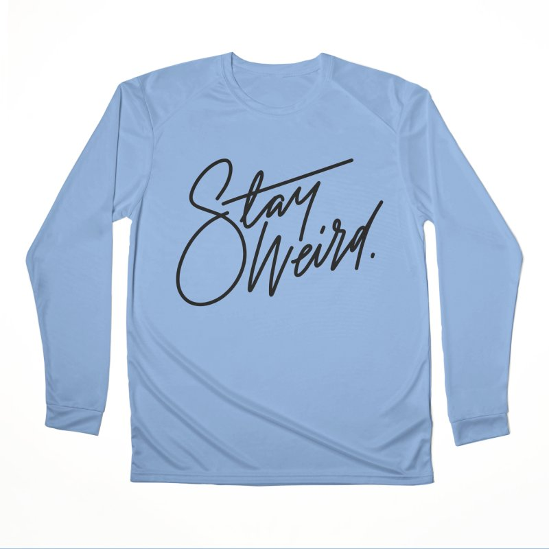 Stay weird Women's Longsleeve T-Shirt by Original hand lettered apparel