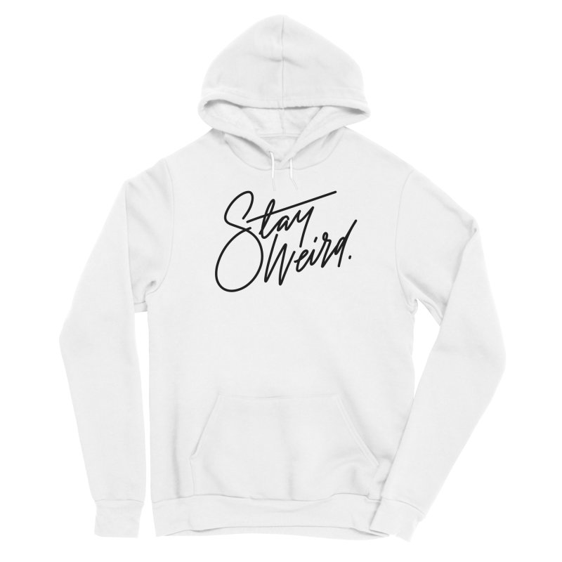 Stay weird Men's Pullover Hoody by Original hand lettered apparel
