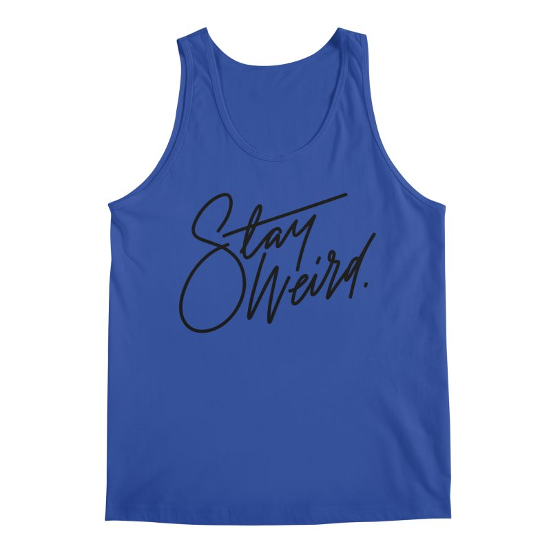Stay weird Men's Tank by Original hand lettered apparel