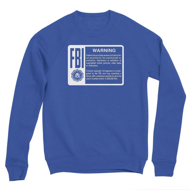 FBI Warning Men's Sweatshirt by CASINOSKUNK PRODUCTIONS