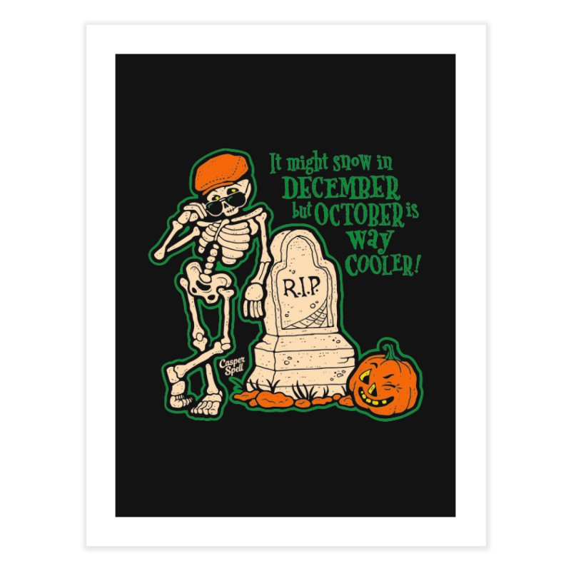 October is Way Cooler Home Fine Art Print by Casper Spell's Shop
