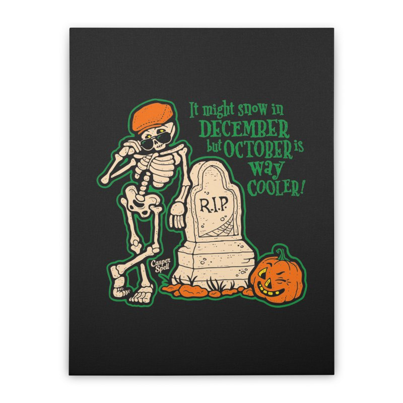 October is Way Cooler Home Stretched Canvas by Casper Spell's Shop
