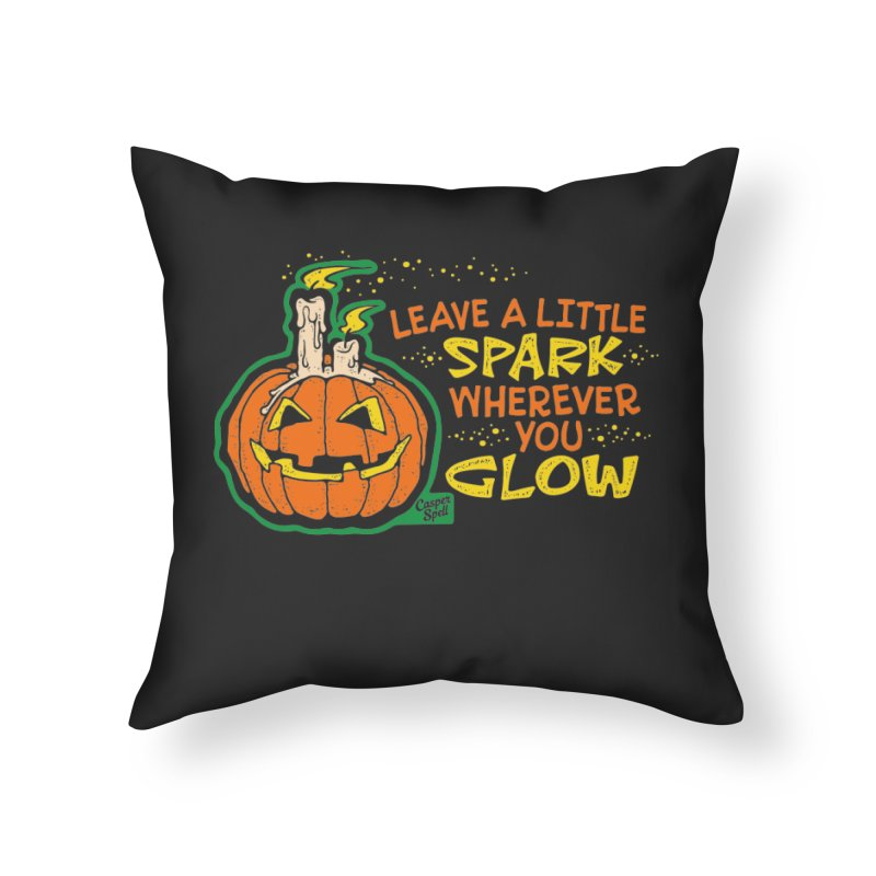 Leave A Little Spark Wherever You Glow Home Throw Pillow by Casper Spell's Shop