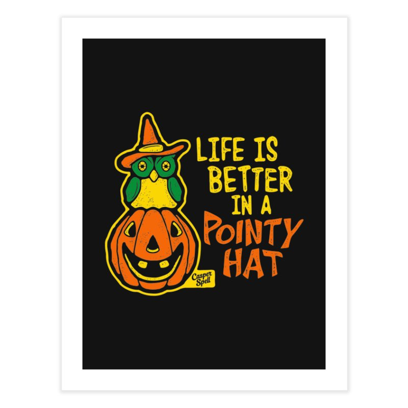 Life Is Better In A Pointy Hat Home Fine Art Print by Casper Spell's Shop