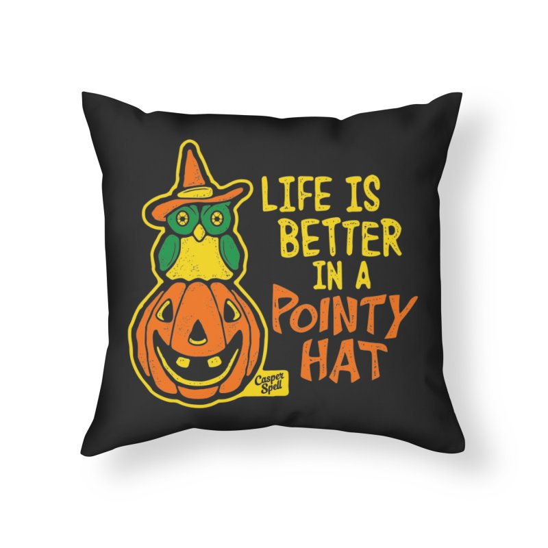 Life Is Better In A Pointy Hat Home Throw Pillow by Casper Spell's Shop